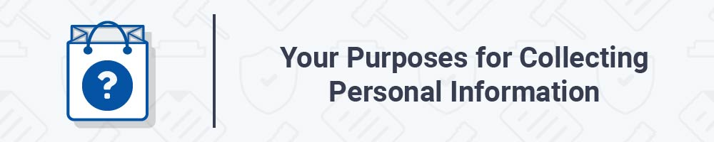 Your Purposes for Collecting Personal Information