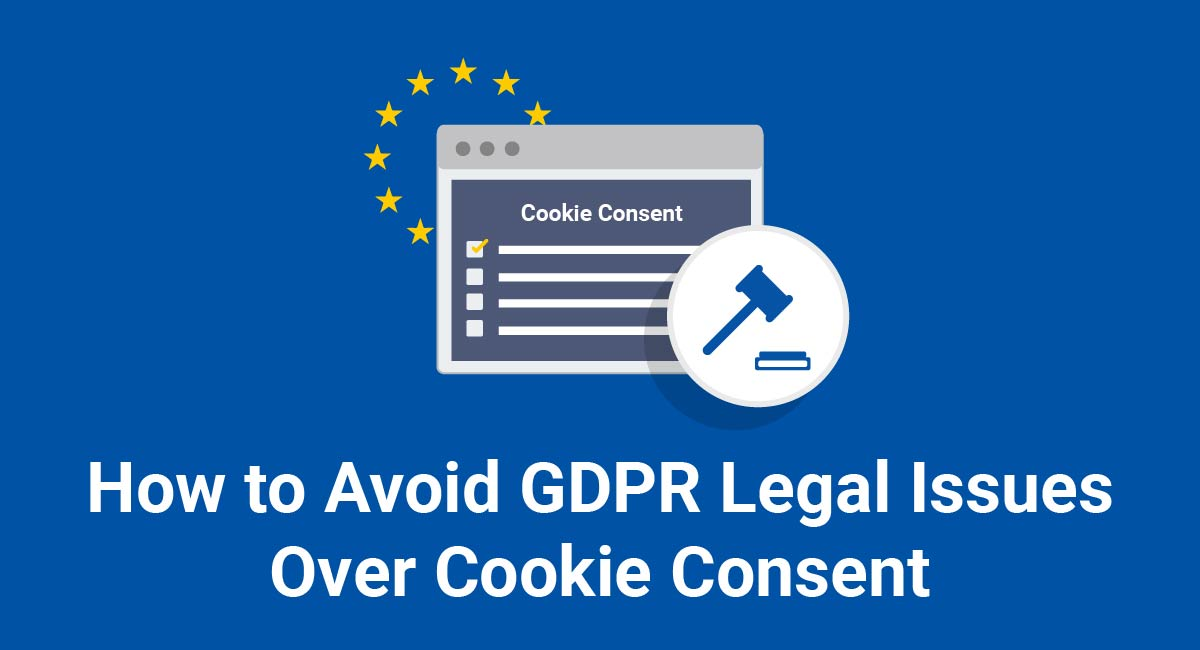 How to Avoid GDPR Legal Issues Over Cookie Consent