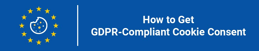 How to Get GDPR-Compliant Cookie Consent