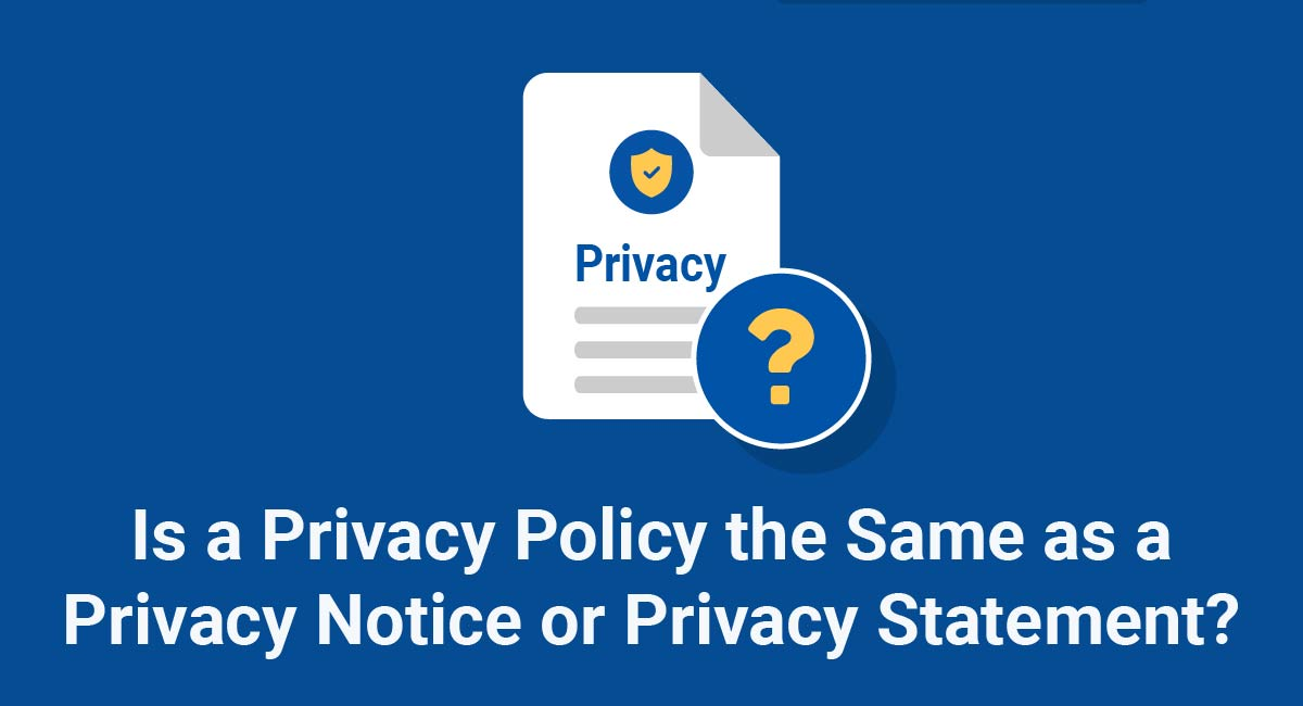 Is a Privacy Policy the Same as a Privacy Notice or Privacy Statement?