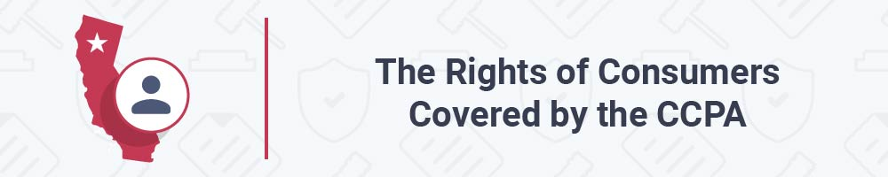 The Rights of Consumers Covered by the CCPA