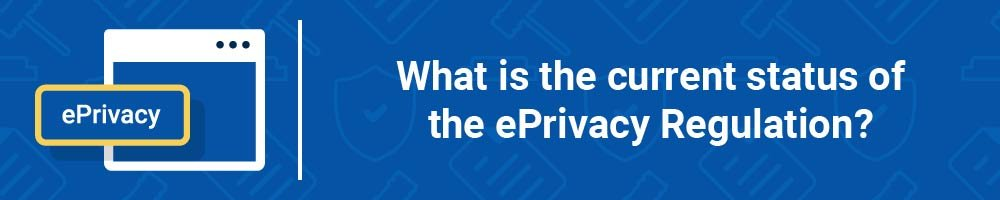 What is the current status of the ePrivacy Regulation?
