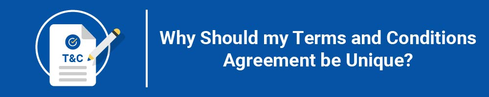 Why Should my Terms and Conditions Agreement be Unique?