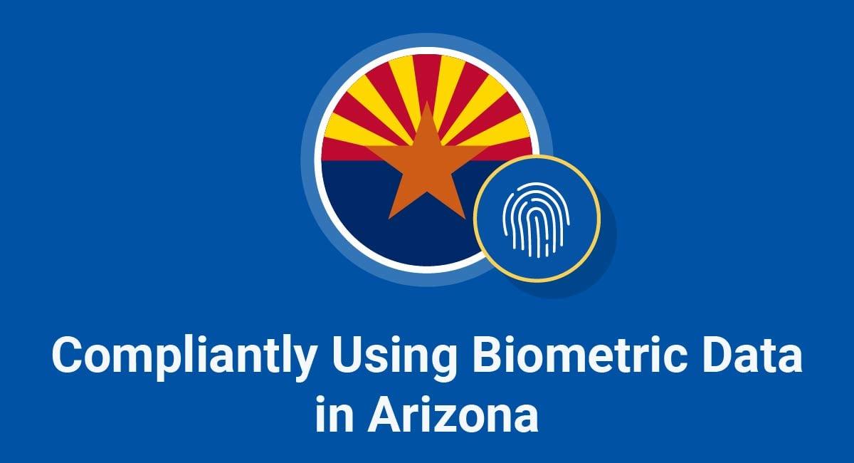 Compliantly Using Biometric Data in Arizona