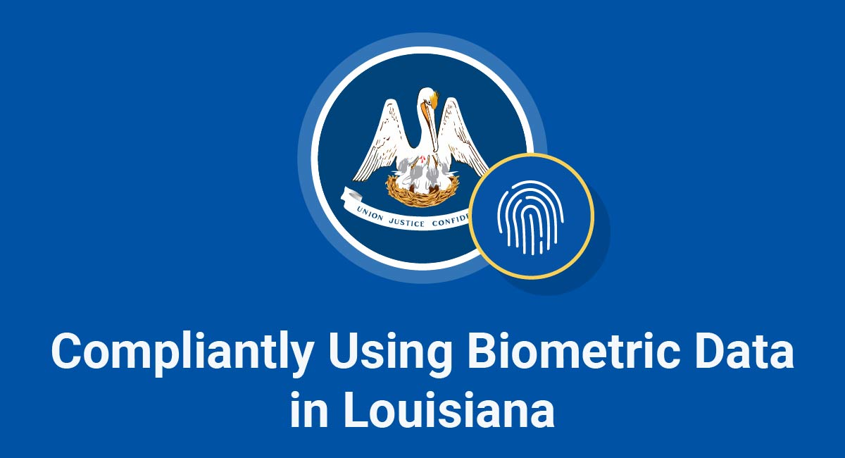 Compliantly Using Biometric Data in Louisiana