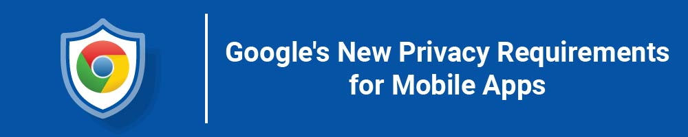 Google's New Privacy Requirements for Mobile Apps