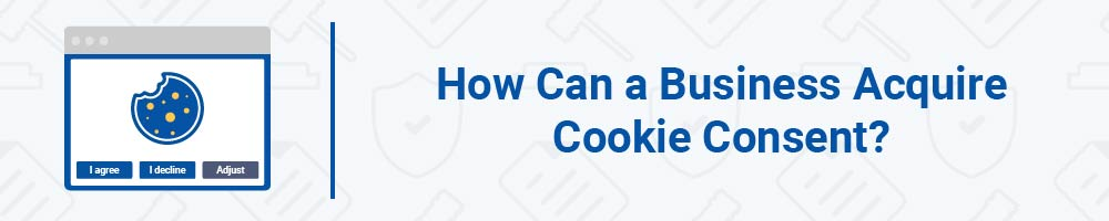 How Can a Business Acquire Cookie Consent?