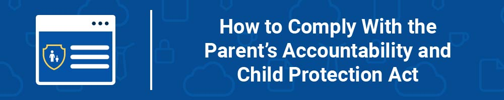 How to Comply With the Parent's Accountability and Child Protection Act