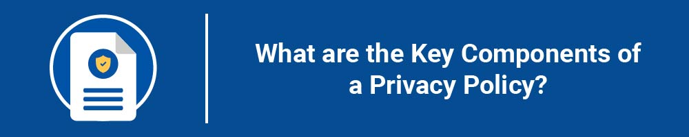 What are the Key Components of a Privacy Policy?