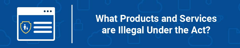 What Products and Services are Illegal Under the Act?
