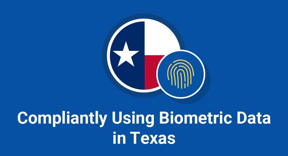 Compliantly Using Biometric Data in Texas