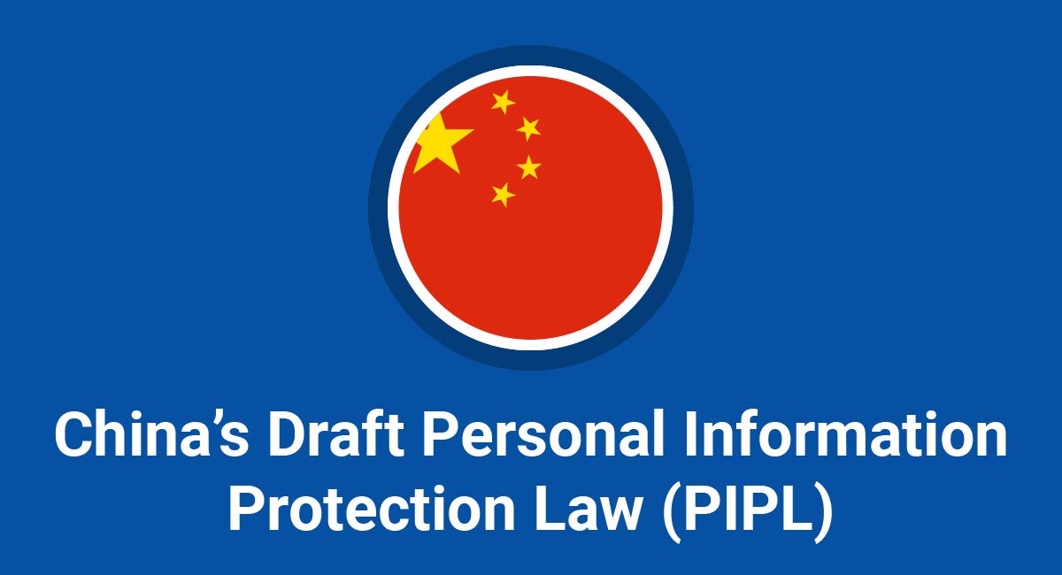 China's Draft Personal Information Protection Law (PIPL)
