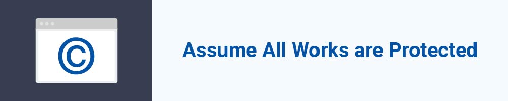 Assume All Works are Protected
