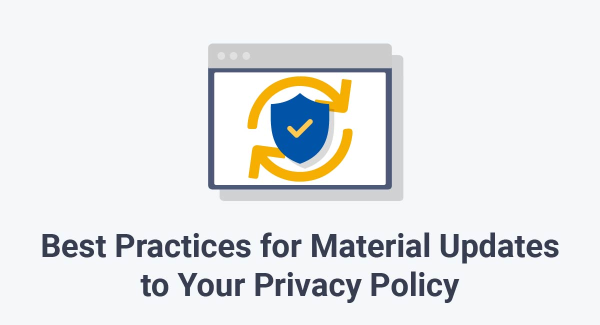 Best Practices for Material Updates to Your Privacy Policy