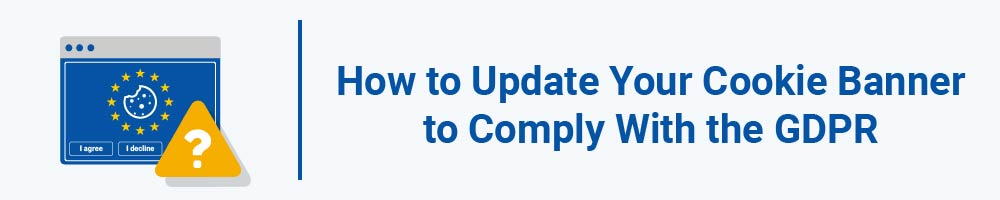 How to Update Your Cookie Banner to Comply With the GDPR
