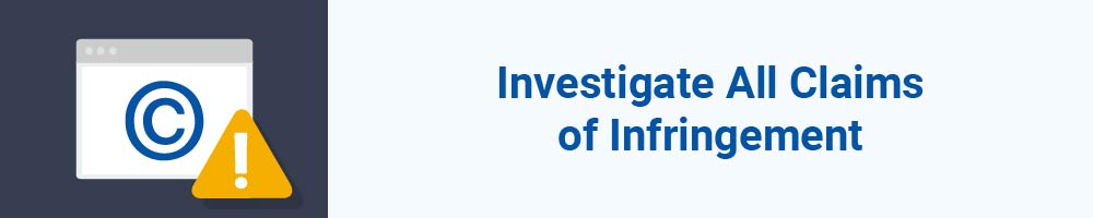 Investigate All Claims of Infringement