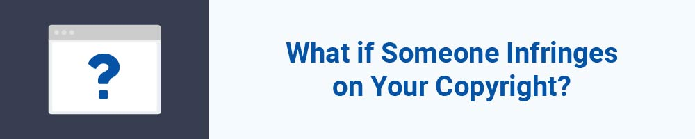 What if Someone Infringes on Your Copyright?