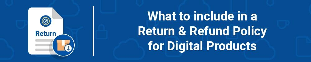 What to include in a Return and Refund Policy for Digital Products