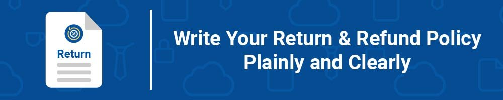 Write Your Return and Refund Policy Plainly and Clearly